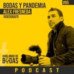 Podcast #5 – Bodas y Pandemia con Alex Feresneda