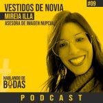 Podcast #9 – Cómo elegir tu vestido de novia Ideal con Mireia Illa