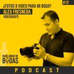 Podcast #12 – ¿Fotos o video para mi boda? con Alex Fresneda